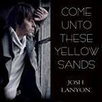 Come Unto These Yellow Sands | Josh Lanyon
