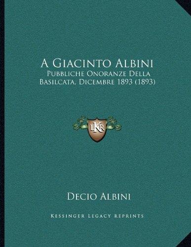 A Giacinto Albini: Pubbliche Onoranze Della Basilcata, Dicembre 1893 (1893)