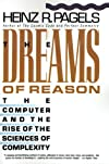 The Dreams of Reason: The Computer and the Rise of the Sciences of Complexity