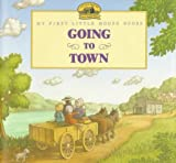 Going to Town: Adapted from the Little House Books by Laura Ingalls Wilder (My First Little House Books) (0060230126) by Wilder, Laura Ingalls