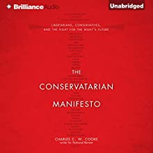 The Conservatarian Manifesto: Libertarians, Conservatives, and the Fight for the Right's Future (       UNABRIDGED) by Charles C. W. Cooke Narrated by Charles C. W. Cooke