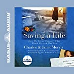 Saving A Life: How We Found Courage When Death Rescued Our Son | Charles Morris,Janet Morris