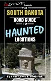 img - for The South Dakota Road Guide to Haunted Locations book / textbook / text book