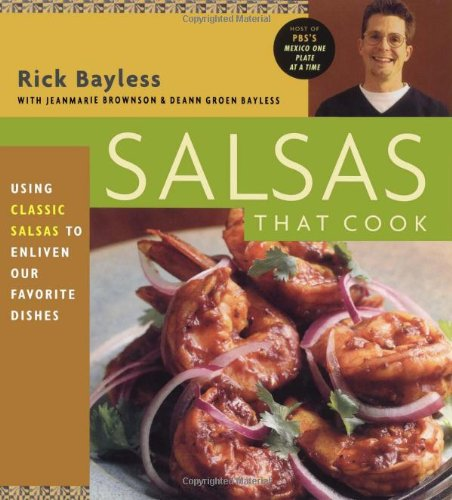 Salsas That Cook : Using Classic Salsas To Enliven Our Favorite Dishes