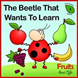The Beetle That Wants To Learn - Fruit (meaning of words - early reader edition)