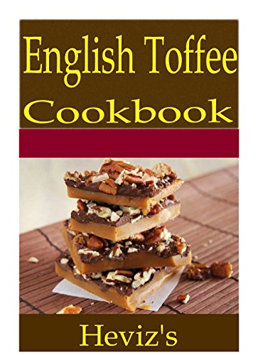 English Toffee 101. Delicious, Nutritious, Low Budget, Mouth Watering English Toffee Cookbook by Heviz's
