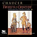 Troilus and Criseyde (       UNABRIDGED) by Geoffrey Chaucer, Nevill Coghill (translator) Narrated by Charlton Griffin