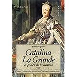 Catalina la Grande, El Poder de la Lujuria (Novela Histórica)