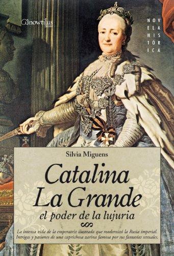 Catalina La Grande. El Poder De La Lujuria