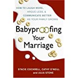 Babyproofing Your Marriage: How to Laugh More, Argue Less, and Communicate Better as Your Family Growsby Stacie Cockrell