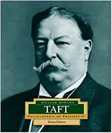 William Howard Taft: America's 27th President (Encyclopedia of