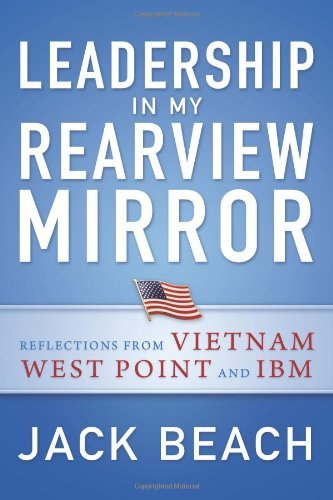 leadership-in-my-rearview-mirror-reflections-from-vietnam-west-point-and-ibm-author-jack-beach-feb-2