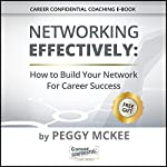 Networking Effectively: How to Build Your Network for Career Success: Career Confidential Coaching Series, Book 1 | Peggy McKee