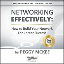 Networking Effectively: How to Build Your Network for Career Success: Career Confidential Coaching Series, Book 1 Audiobook by Peggy McKee Narrated by Scott Miller