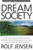 img - for The Dream Society: How the Coming Shift from Information to Imagination Will Transform Your Business by Jensen, Rolf 1st edition (2001) Paperback book / textbook / text book