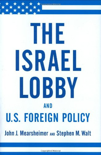 The Israel Lobby and U.S. Foreign Policy: John J. Mearsheimer, Stephen M. Walt: 9780374177720: Amazon.com: Books