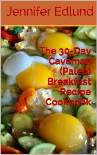 The 30-Day Caveman (Paleo) Breakfast Recipe Cookbook by Jennifer Edlund