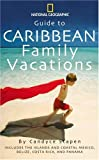 img - for Guide to Caribbean Family Vacations (National Geographic Guide to Caribbean Family Vacations Includes the Islands and Coastal Mexico, Belize, Costa Rica, and Honduras) book / textbook / text book