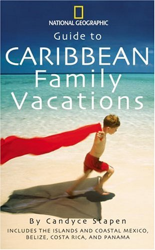 Guide to Caribbean Family Vacations (National Geographic Guide to Caribbean Family Vacations)