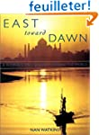 East Toward Dawn: A Woman's Solo Jour...