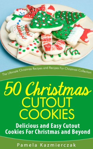 Pamela Kazmierczak - 50 Christmas Cutout Cookies - Delicious and Easy Cutout Cookies For Christmas and Beyond (The Ultimate Christmas Recipes and Recipes For Christmas Collection)