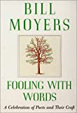 Fooling with Words: A Celebration of Poets and Their Craft (0688177921) by Moyers, Bill