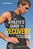 img - for The Athlete's Guide to Recovery: Rest, Relax, and Restore for Peak Performance [Paperback] [2011] (Author) Sage Rountree book / textbook / text book