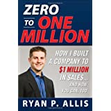 Zero to One Million: How I Built A Company to $1 Million in Sales . . . and How You Can, Too ~ Ryan P. M. Allis