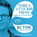 Things a Little Bird Told Me: Confessions of the Creative Mind (       UNABRIDGED) by Biz Stone Narrated by Jonathan Davis