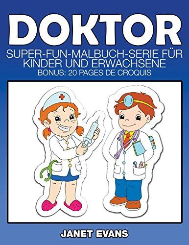 Doktor: Super-Fun-Malbuch-Serie für Kinder und Erwachsene (Bonus: 20 Skizze Seiten)
