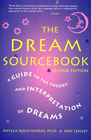 The Dream Sourcebook: A Guide to the Theory and Interpretation of Dreams, Phyllis Koch-Sheras, Amy Lemley