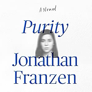 Purity: A Novel (       UNABRIDGED) by Jonathan Franzen Narrated by Jenna Lamia, Dylan Baker, Robert Petkoff