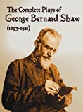 The Complete Plays of George Bernard Shaw (1893-1921), 34 Complete and Unabridged Plays Including: Mrs. Warrens Profession, Caesar and Cleopatra, Man