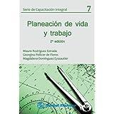 Serie de capacitación integral Vol. 7 2ª edición. Planeación de vida y trabajo