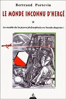 Le Monde inconnu d'Herg� : La Recette de la pierre philosophale en bande dessin�e ! par Portevin