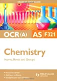 Atoms, Bonds & Groups: Ocr(a) As Chemistry Student Guide: Unit F321 (Student Unit Guides) (0340957565) by Smith, Mike