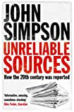 Unreliable Sources: How the 20th Century Was Reported (0330435639) by Simpson, John
