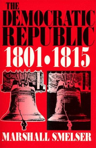 The Democratic Republic: 1801-1815 PDF