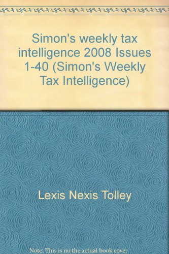 simons-weekly-tax-intelligence-2008-issues-1-40-simons-weekly-tax-intelligence