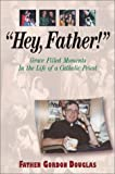 """Hey, Father!"" Grace Filled Moments in the Life of a Catholic Priest"