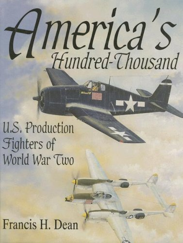 America's Hundred Thousand: U.S. Production Fighters of World War II (Schiffer Military/Aviation History)