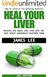 Heal Your Liver - Detoxify and repair your liver with the most potent supplements available today