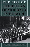 The Rise of Christian Democracy in Europe (Wilder House Series in Politics, History, & Culture)