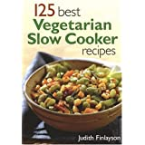 125 Best Vegetarian Slow Cooker Recipes ~ Judith Finlayson