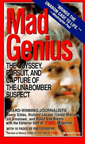 Mad Genius: Odyssey, Pursuit & Capture of the Unabomber Suspect, Lance Morrow, Nancy Gibbs, Richard Lacayo, Jill Smolowe