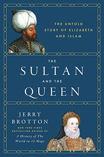 The Sultan and the Queen: The Untold Story of Elizabeth and Islam (British Empire 1558 compare prices)