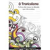 O Tropicalismo: Cultura de Massa na Década que não Acabou