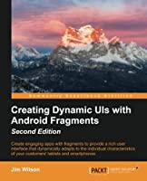 Creating Dynamic UI with Android Fragments, 2nd Edition Front Cover