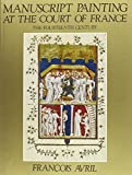 img - for Manuscript Painting at the Court of France: The Fourteenth Century, 1310-1380 by Francois Avril (1978-09-03) book / textbook / text book