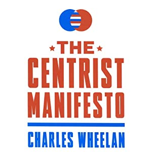 The Centrist Manifesto | [Charles Wheelan]